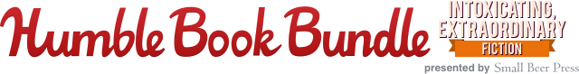 The Humble Book Bundle: Intoxicating, Extraordinary Fiction by Small Beer Press